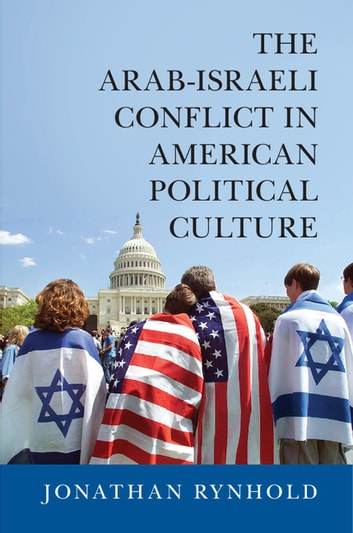 The Arab-Israeli Conflict in American Political Culture ebook by Jonathan Rynhold