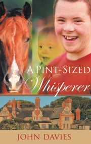 A PINT-SIZED Whisperer ebook by JOHN DAVIES