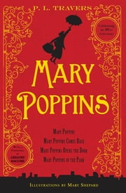 Mary Poppins - Mary Poppins, Mary Poppins Comes Back, Mary Poppins Opens the Door, Mary Poppins in the Park ebook by P. L. Travers, Mary Shepard, Gregory Maguire