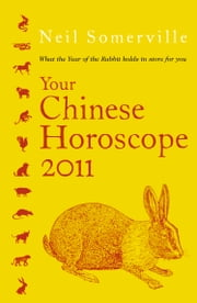 Your Chinese Horoscope 2011 ebook by Neil Somerville