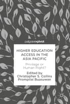 Higher Education Access in the Asia Pacific - Privilege or Human Right? ebook by Christopher S. Collins, Prompilai Buasuwan
