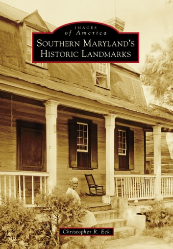 Southern Maryland's Historic Landmarks ebook by Christopher R. Eck