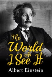 The World as I See It ebook by Albert Einstein, Digital Fire