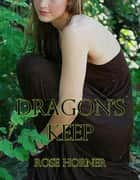 Dragon's Keep (A supernatural, taboo themed, Dragon erotica) eBook by Rose Horner