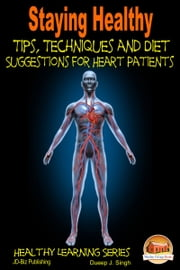 Staying Healthy Tips, Techniques and Diet Suggestions for Heart Patients ebook by Dueep J. Singh