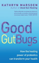 Good Gut Bugs - How to improve your digestion and transform your health ebook by Kathryn Marsden