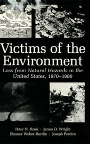 Victims of the Environment - Loss from Natural Hazards in the United States, 1970–1980 ebook by James Wright,Peter H. Rossi,Joseph A. Pereira,Eleanor Weber-Burdin