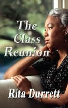 The Class Reunion ebook by Rita Durrett