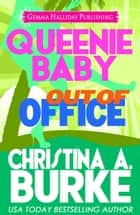 Queenie Baby: Out of Office (Queenie Baby book #2) ebook by Christina A. Burke