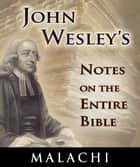 John Wesley's Notes on the Entire Bible-Book of Malachi ebook by John Wesley