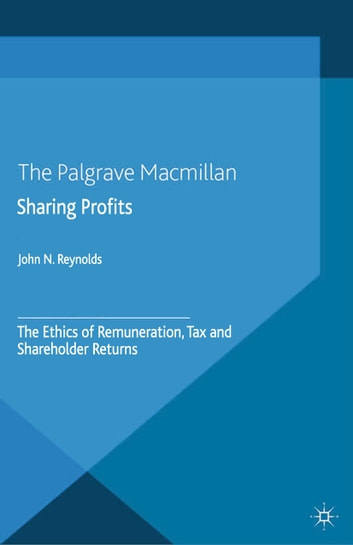 Sharing Profits - The Ethics of Remuneration, Tax and Shareholder Returns ebook by J. Reynolds