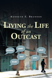 Living the Life of an Outcast ebook by Kenneth E. Brannon