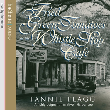Fried Green Tomatoes At The Whistle Stop Café audiobook by Fannie Flagg