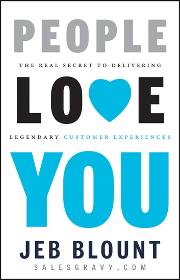 People Love You - The Real Secret to Delivering Legendary Customer Experiences ebook by Jeb Blount