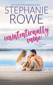 Unintentionally Mine (A Birch Crossing Novel) ebook by Stephanie Rowe
