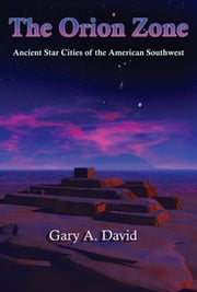 The Orion Zone: Ancient Star Cities of the American Southwest ebook by David Gary