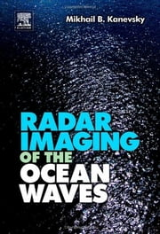 Radar Imaging of the Ocean Waves ebook by Mikhail B. Kanevsky