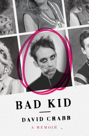 Bad Kid - A Memoir ebook by David Crabb