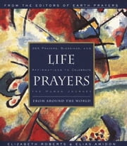 Life Prayers - From Around the World365 Prayers, Blessi ebook by Elizabeth Roberts,Elias Amidon