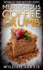 Murderous Coffee Crumble #4 ebook by William Jarvis
