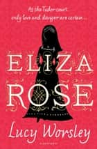 Eliza Rose eBook by Lucy Worsley