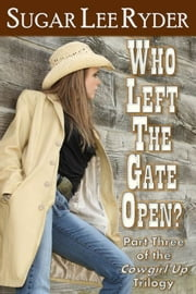 Who Left The Gate Open ebook by Sugar Lee Ryder