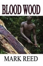 Blood Wood ebook by Mark Reed