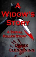 A Widow's Story - A Serial Killer Story ebook by Derek Clendening