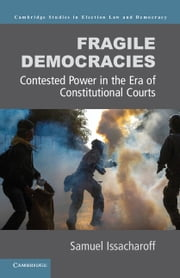 Fragile Democracies - Contested Power in the Era of Constitutional Courts ebook by Samuel Issacharoff