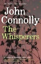 The Whisperers - A Charlie Parker Thriller: 9 ebook by John Connolly