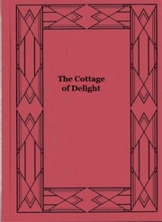 The Cottage of Delight ebook by William Nathaniel Harben