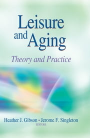 Leisure and Aging ebook by Heather J. Gibson, Jerome F. Singleton