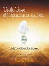 Daily Dose of Dependence on God - Daily Devotional for Women: Are You in a Storm? Seek God's Sunshine to Bring You Through ebook by Priscilla Calcote