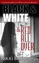 Black and White and Red all Over - Summer McCloud paranormal mystery, #3 ebook by nikki broadwell