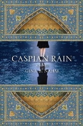 Caspian Rain ebook by Gina B. Nahai