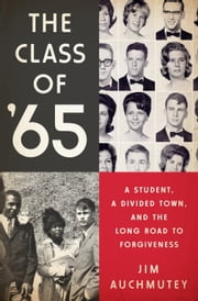 The Class of '65 - A Student, a Divided Town, and the Long Road to Forgiveness ebook by Jim Auchmutey