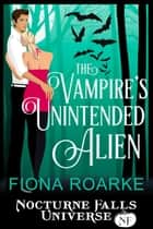 The Vampire's Unintended Alien - A Nocturne Falls Universe story ebook by Fiona Roarke