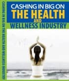 Cashing In Big on the Health and Wellness Industry ebook by Sven Hyltén-Cavallius