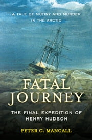 Fatal Journey - The Final Expedition of Henry Hudson ebook by Peter C. Mancall