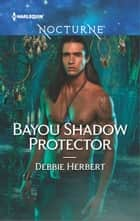 Bayou Shadow Protector eBook by Debbie Herbert