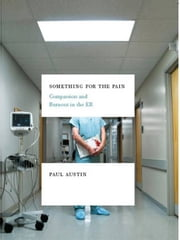 Something for the Pain: Compassion and Burnout in the ER ebook by Paul Austin