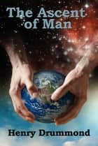 The Ascent of Man ebook by Henry Drummond