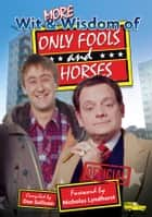 More Wit and Wisdom of Only Fools and Horses ebook by Dan Sullivan, Nicholas Lyndhurst