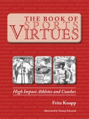 The Book of Sports Virtues: High Impact Athletes and Coaches ebook by Fritz Knapp