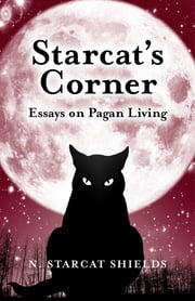 Starcat's Corner - Essays on Pagan Living ebook by N. Starcat Shields