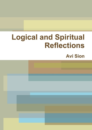 Logical and Spiritual Reflections ebook by Avi Sion