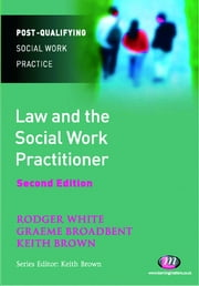 Law and the Social Work Practitioner ebook by Rodger White,Mr Graeme Broadbent,Keith Brown