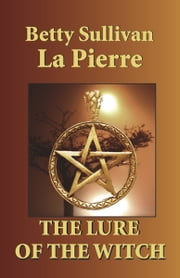 The Lure of the Witch ebook by Betty Sullivan La Pierre