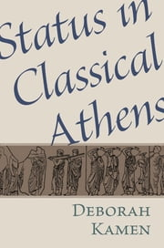 Status in Classical Athens ebook by Deborah Kamen