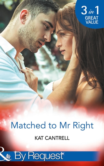Matched To Mr Right (Mills & Boon By Request) ebook by Kat Cantrell